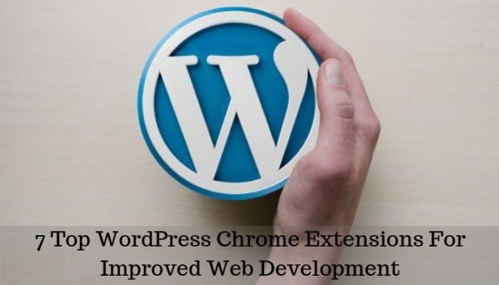 7 Top WordPress Chrome Extensions For Improved Web Development